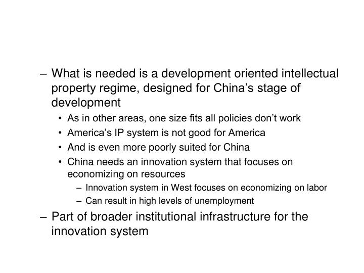 What is needed is a development oriented intellectual property regime, designed for China's stage of development