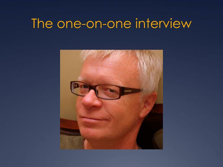 The one-on-one interview