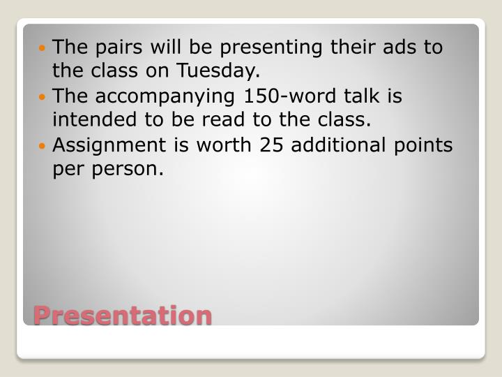 The pairs will be presenting their ads to the class on Tuesday.