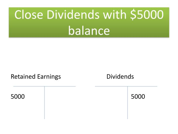 Close Dividends with $5000 balance