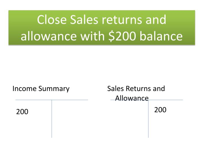 Close Sales returns and allowance with $200 balance