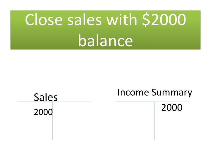 Close sales with $2000 balance