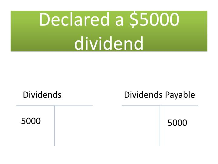 Declared a $5000 dividend