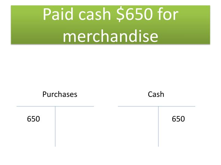Paid cash $650 for merchandise