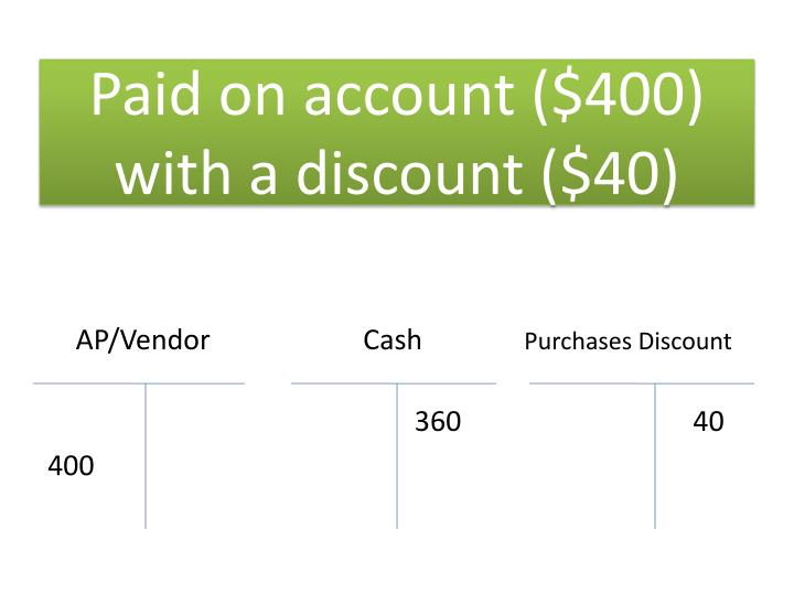 Paid on account ($400) with a discount ($40)