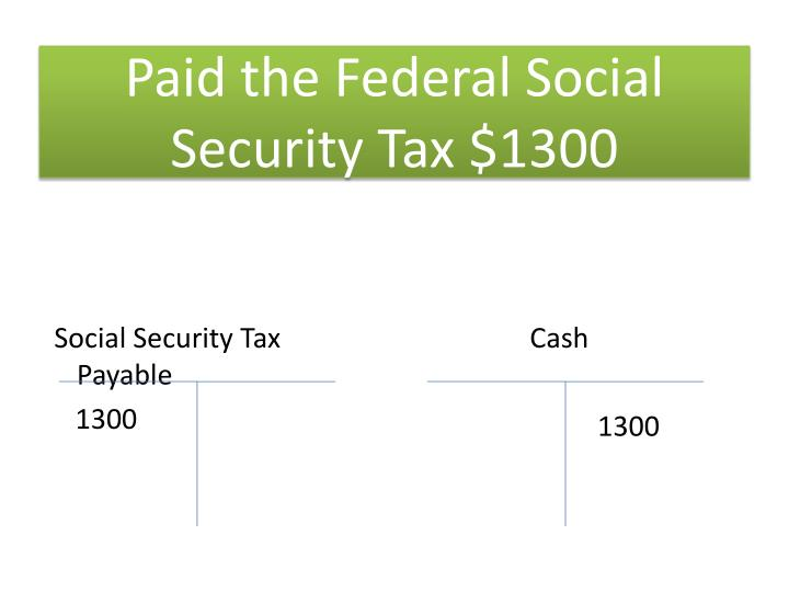 Paid the Federal Social Security Tax $1300