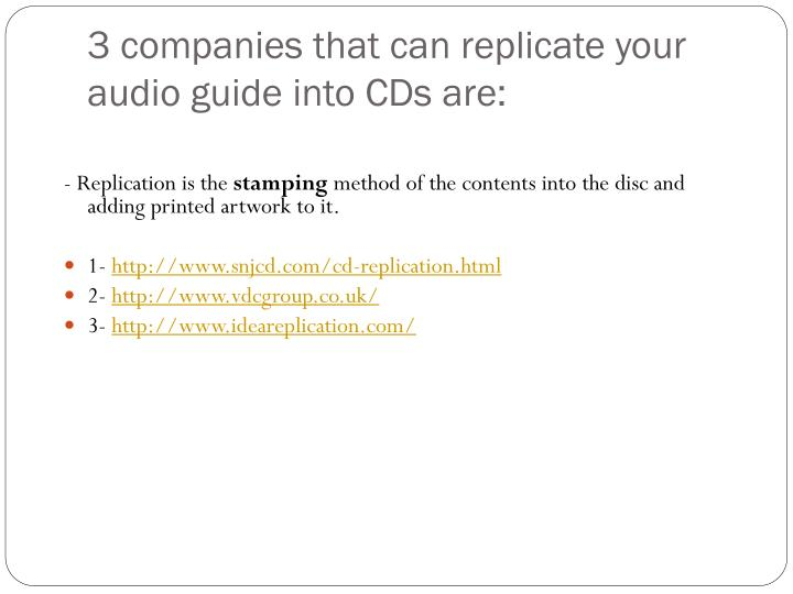 3 companies that can replicate your audio guide into CDs are: