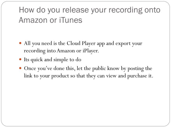 How do you release your recording onto