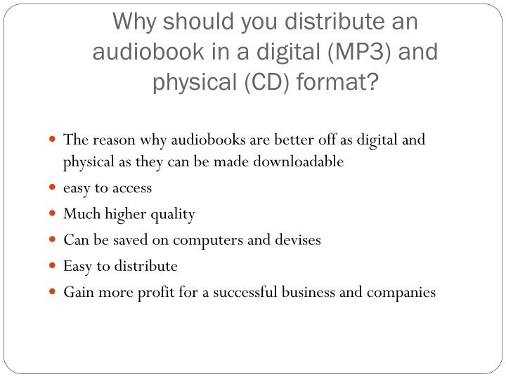Why should you distribute an audiobook in a digital mp3 and physical cd format