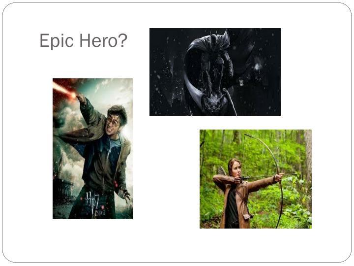 Epic Hero?