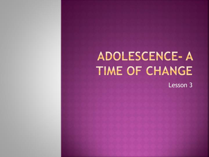 Adolescence- A Time of Change