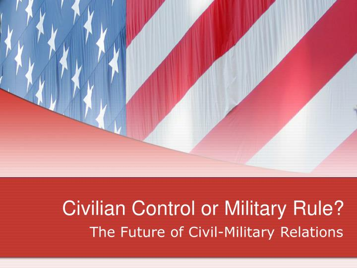 Civilian control or military rule