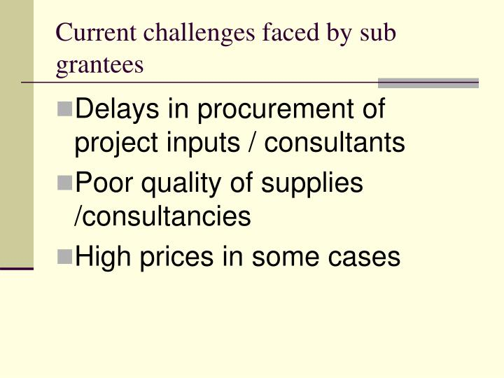 Current challenges faced by sub grantees