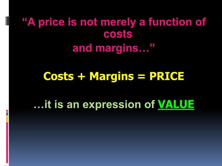 """A price is not merely a function of costs"
