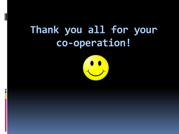 Thank you all for your co-operation!