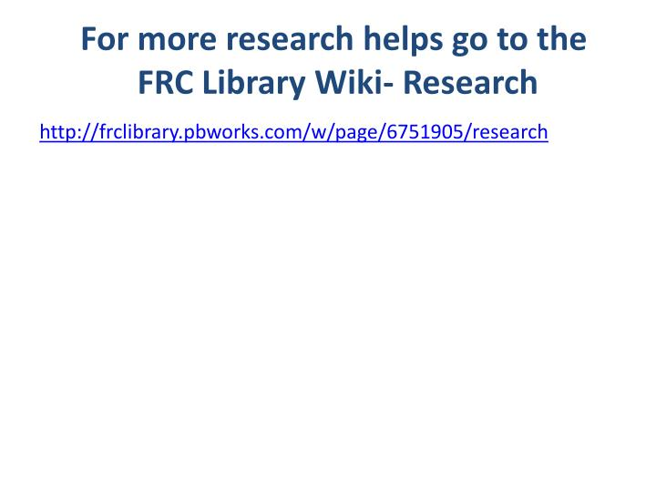 For more research helps go to the