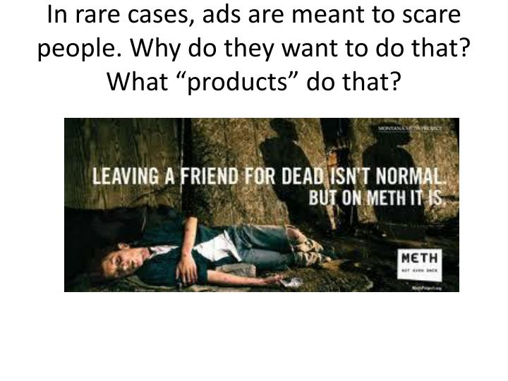 """In rare cases, ads are meant to scare people. Why do they want to do that? What """"products"""" do that?"""
