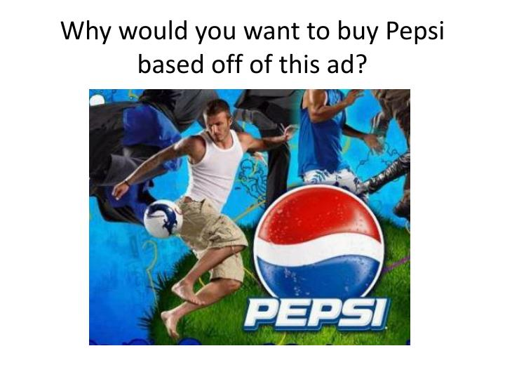 Why would you want to buy Pepsi based off of this ad?