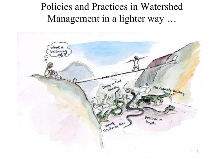 Policies and Practices in Watershed Management in a lighter way …
