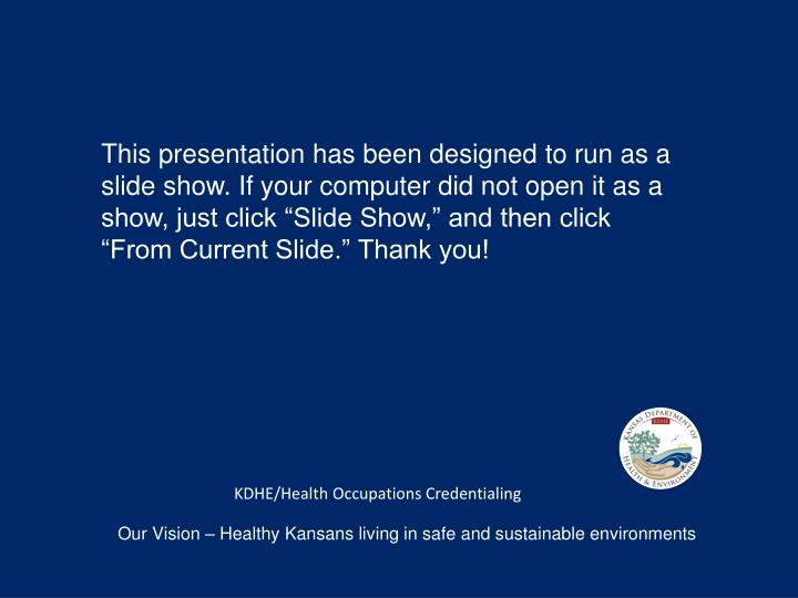 """This presentation has been designed to run as a slide show. If your computer did not open it as a show, just click """"Slide Show,"""" and then click  """"From Current Slide."""" Thank you!"""