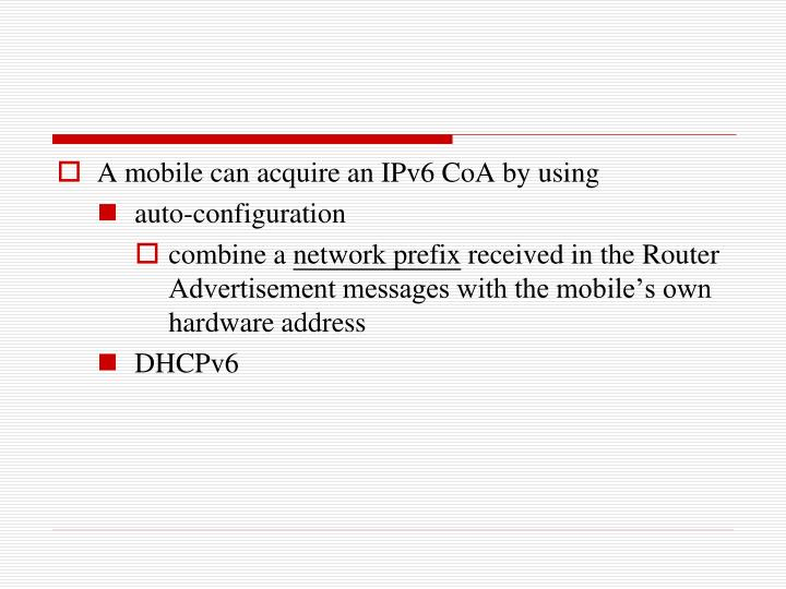 A mobile can acquire an IPv6 CoA by using