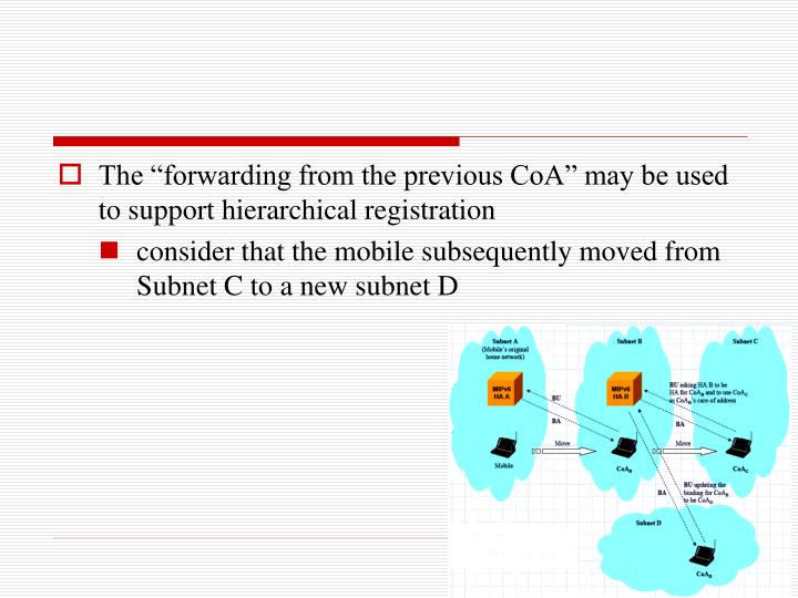 "The ""forwarding from the previous CoA"" may be used to support hierarchical registration"