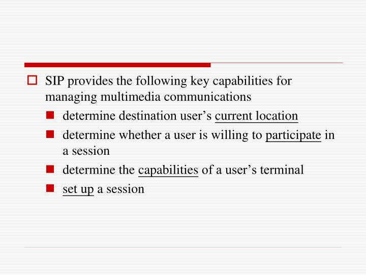 SIP provides the following key capabilities for managing multimedia communications