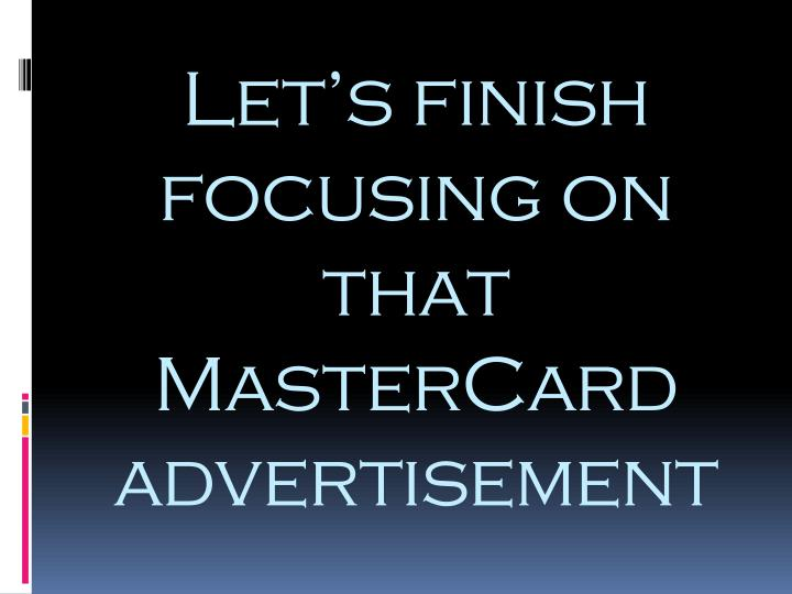 Let's finish focusing on that MasterCard advertisement