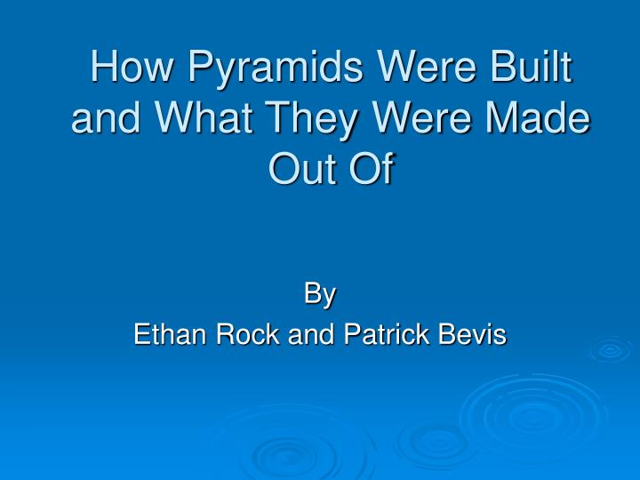How Pyramids Were Built and What They Were Made Out Of