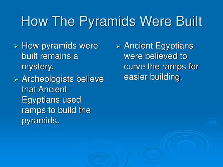 How pyramids were built remains a mystery.