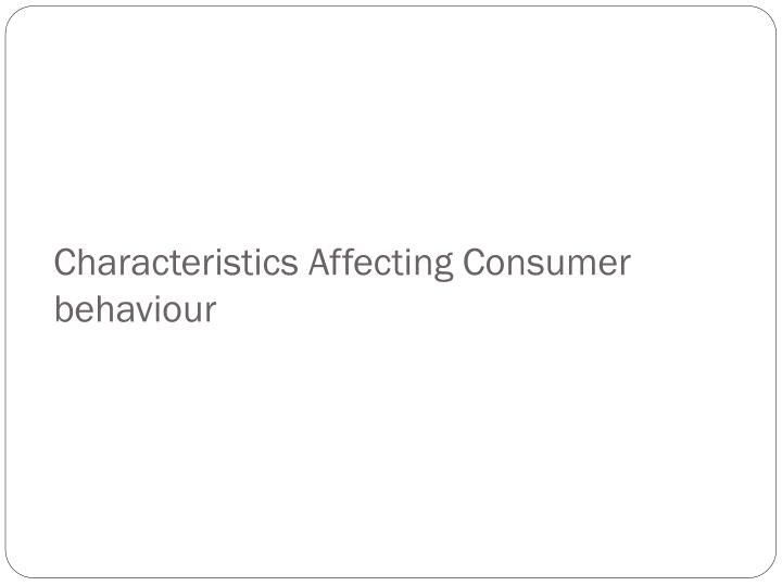Characteristics Affecting Consumer