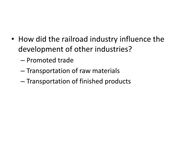 How did the railroad industry influence the development of other industries?