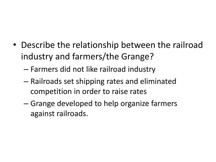 Describe the relationship between the railroad industry and farmers/the Grange?
