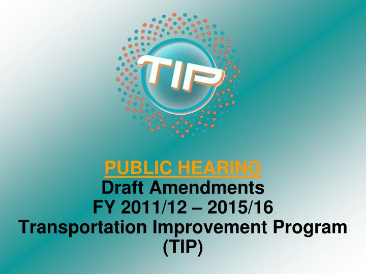 public hearing draft amendments fy 2011 12 2015 16 transportation improvement program tip