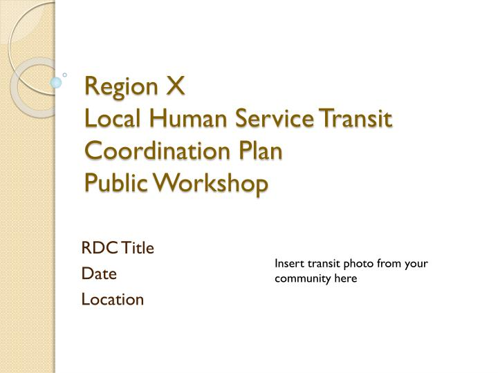 region x local human service transit coordination plan public workshop