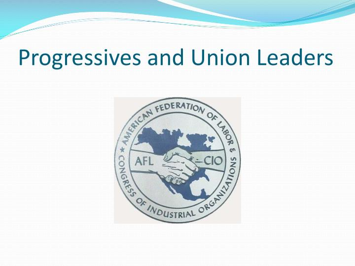 Progressives and Union Leaders