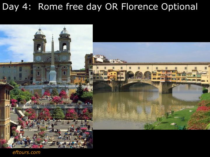 Day 4:  Rome free day OR Florence Optional