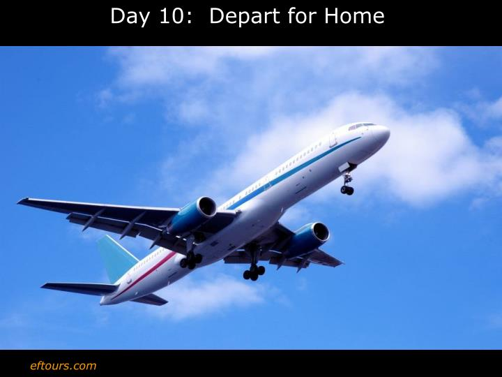 Day 10:  Depart for Home