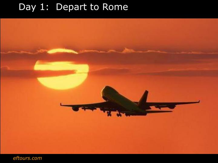 Day 1:  Depart to Rome