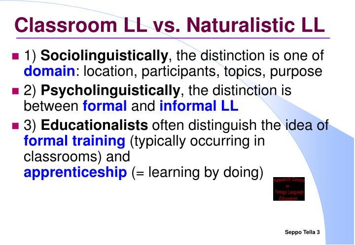 Classroom LL vs. Naturalistic LL