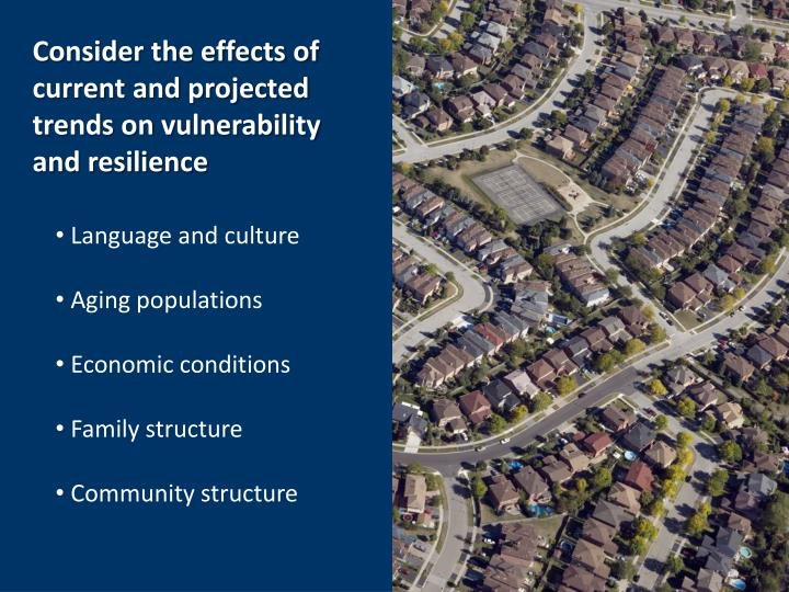 Consider the effects of current and projected trends on vulnerability  and resilience