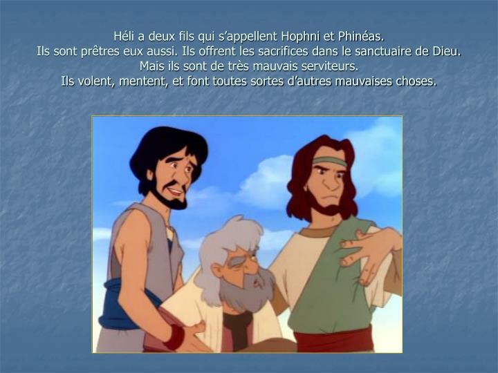 Héli a deux fils qui s'appellent Hophni et Phinéas.