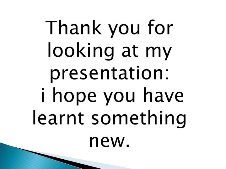 Thank you for looking at my presentation: