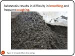 asbestosis results in difficulty in breathing and frequent coughing