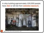 in ship building approximately 100 000 people have died or will die from asbestos exposure