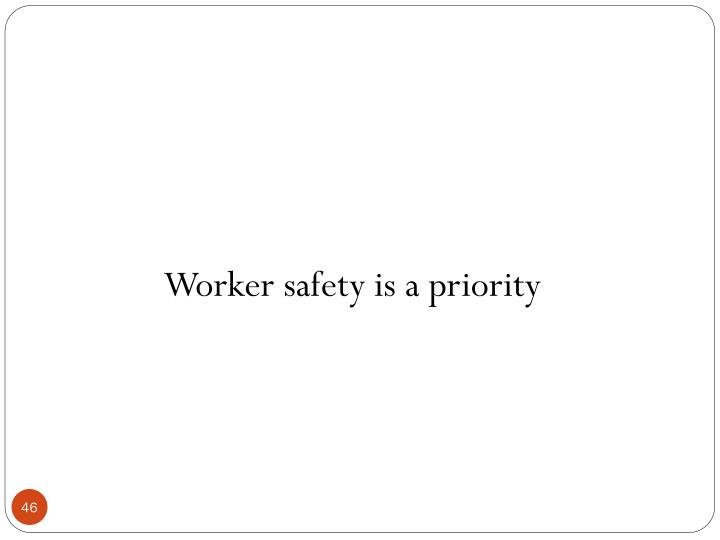 Worker safety is a priority