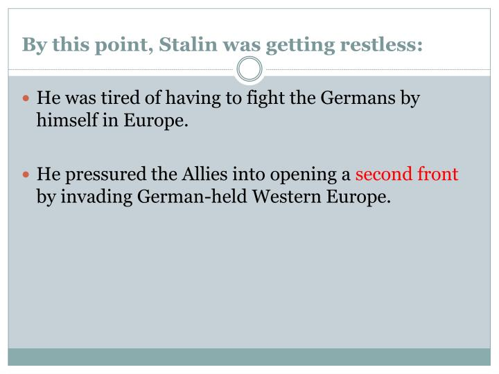 By this point stalin was getting restless