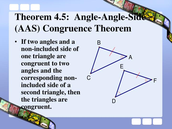 If two angles and a non-included side of one triangle are congruent to two angles and the corresponding non-included side of a second triangle, then the triangles are congruent.