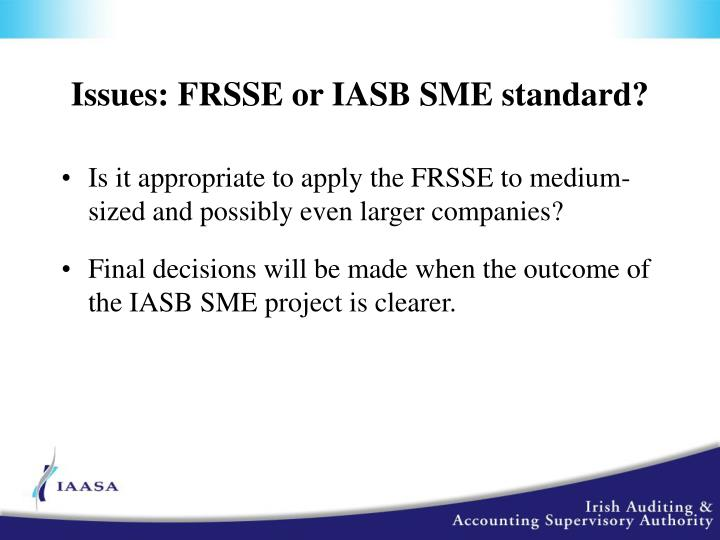 Issues: FRSSE or IASB SME standard?