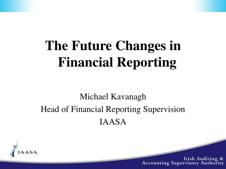 The Future Changes in Financial Reporting
